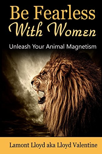 Be Fearless With Women- Unleash You