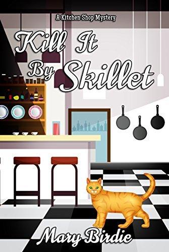 Kill It By Skillet: A Kitchen Shop Mystery