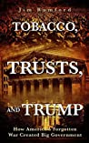 Tobacco, Trusts, and Trump: How America's Forgotten War Created Big Government