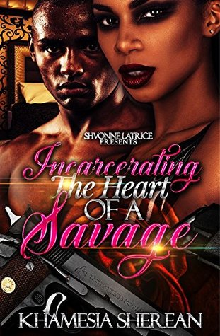 Incarcerating the Heart of A Savage by Khamesia Sherean