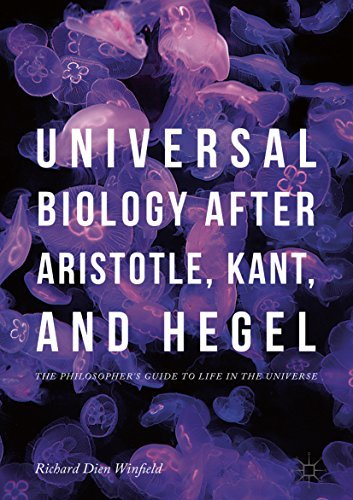 Universal Biology after Aristotle, Kant, and Hegel The Philosopher's Guide to Life in the Universe