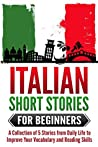 Italian: Short Stories for Beginners - A Collection of 5 Stories from Daily Life to Improve Your Vocabulary and Reading Skills (Italian for Beginners, Learn Italian Fast)