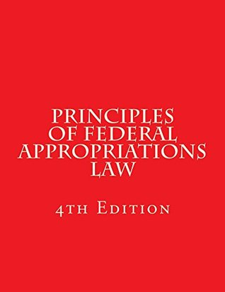Principles of Federal Appropriations Law: 4th Edition Chapters 1, 2 & 3