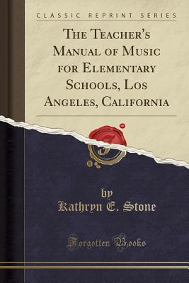 The Teacher's Manual of Music for Elementary Schools, Los Angeles, California (Classic Reprint)