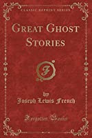 Great Ghost Stories (Classic Reprint)