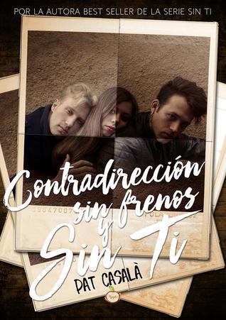 Contradirección sin frenos y sin ti (Sin ti, #6)