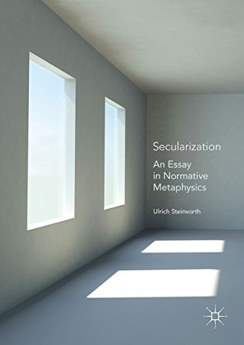 Secularization An Essay in Normative Metaphysics