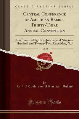 Central Conference of American Rabbis, Thirty-Third Annual Convention, Vol. 32: June Twenty-Eighth to July Second Nineteen Hundred and Twenty-Two, Cape May, N. J (Classic Reprint)
