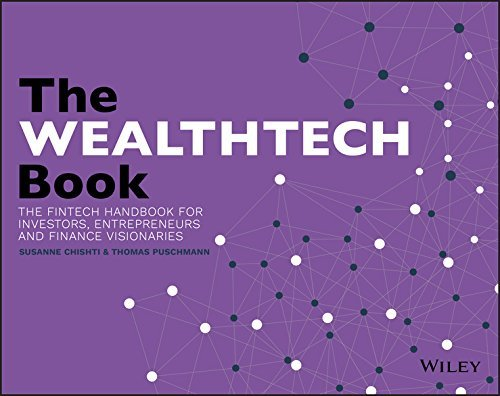 The WEALTHTECH Book The FinTech Handbook for Investors, Entrepreneurs and Finance Visionaries