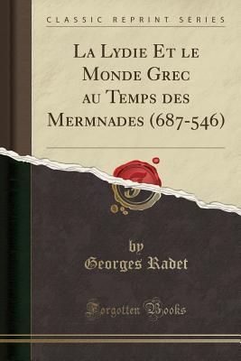 La Lydie Et Le Monde Grec Au Temps Des Mermnades (687-546) (Classic Reprint)