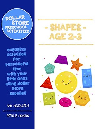 Dollar Store Preschool Activities: Shapes Ages 2-3: engaging activities for purposeful time with your little ones using dollar store supplies