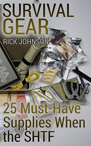 Survival Gear: 25 Must-Have Supplies When the SHTF: (Survival Guide, Survival Skills, Survival Books)