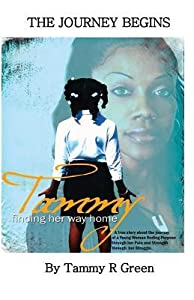 Tammy Finding Her Way Home: A True Story about the Journey of a Young Woman Finding Purpose Through Her Pain and Strength Through Her Struggle