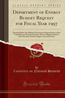 Department of Energy Budget Request for Fiscal Year 1997: Hearing Before the Military Procurement Subcommittee of the Committee on National Security, House of Representatives, One Hundred Fourth Congress, Second Session (Classic Reprint)