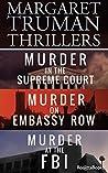 Margaret Truman Thrillers: Murder in the Supreme Court, Murder on Embassy Road, Murder at the FBI