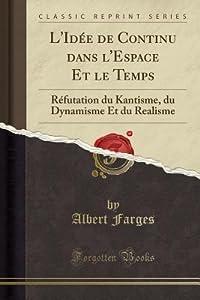L'Id�e de Continu Dans l'Espace Et Le Temps: R�futation Du Kantisme, Du Dynamisme Et Du Realisme