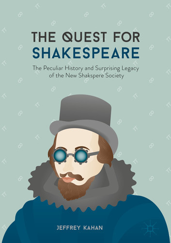 The Quest for Shakespeare The Peculiar History and Surprising Legacy of the New Shakspere Society