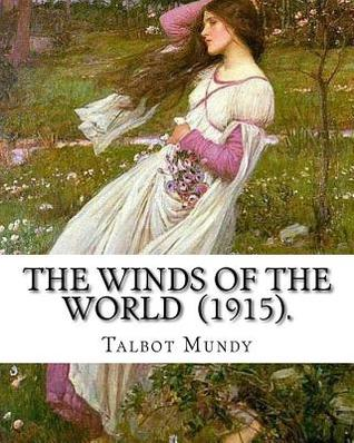 The Winds of the World (1915). by: Talbot Mundy: Illustrated By: Joseph Clement (July 2, 1881 - October 19, 1921) Was an American Book and Newspaper Illustrator.