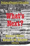 What's Next?: The Problems and Prospects of Journalism