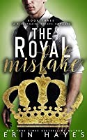 The Royal Mistake: A Billionaire Prince Romance