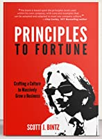 Principles To Fortune: Crafting a Culture to Massively Grow Your Business