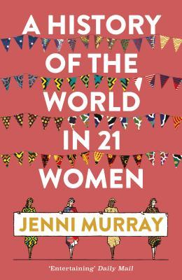 A History of the World in 21 Women A Personal Selection