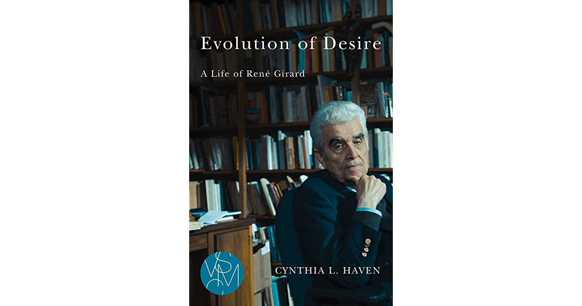 7a6255f6367 Evolution of Desire  A Life of René Girard by Cynthia L. Haven