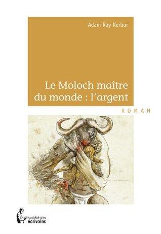 Le Moloch maître du monde : l'argent (- SDE)