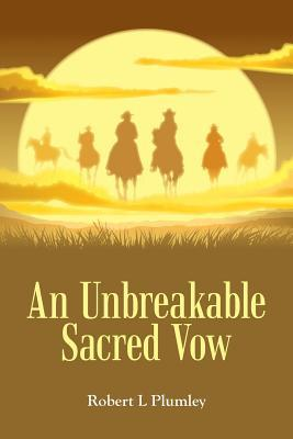 An Unbreakable Sacred Vow  by  Robert L Plumley