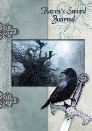 Raven's Sword: Attractive Raven's Sword inspired 100 page full colour design personal Journal/Diary/Notebook (My Journal Series) (Volume 8)