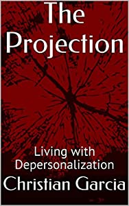 The Projection: Living with Depersonalization