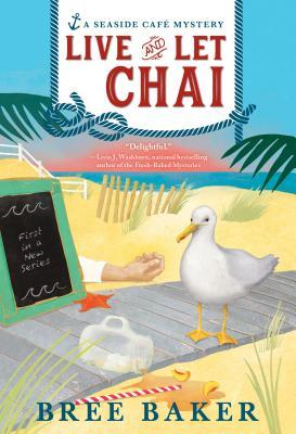 Live and Let Chai (Seaside Cafe Mystery #1) by Bree Baker