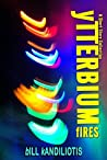 Ytterbium Fires: A SF Short Story Collection