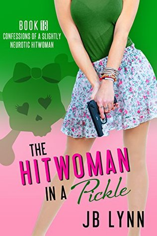 The Hitwoman in a Pickle (Confessions of a Slightly Neurotic Hitwoman #17)