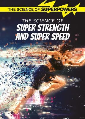 The Science of Super Strength and Super Speed  by  Rani Iyer