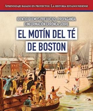Identifiquemos Prejuicios, Propaganda E Informacion Erronea Sobre El Motin del Te de Boston (Identifying Bias, Propaganda, and Misinformation Surrounding the Boston Tea Party)