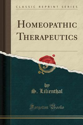 Homeopathic Therapeutics (Classic Reprint) S Lilienthal