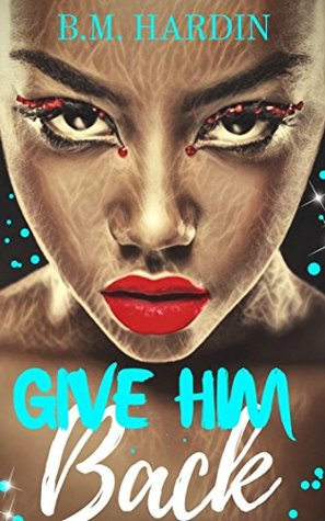 Give Him Back by B.M. Hardin