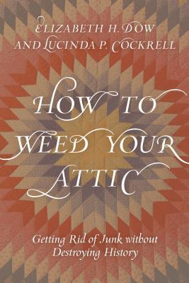 How to Weed Your Attic: Getting Rid of Junk without Destroying History