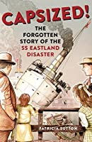 Capsized!: The Forgotten Story of the SS Eastland Disaster