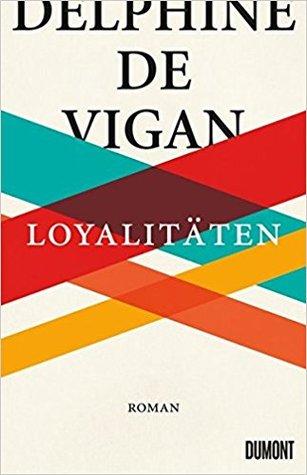 Loyalitäten by Delphine de Vigan