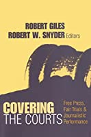 Covering the Courts: Free Press, Fair Trials, and Journalistic Performance (Media Studies)