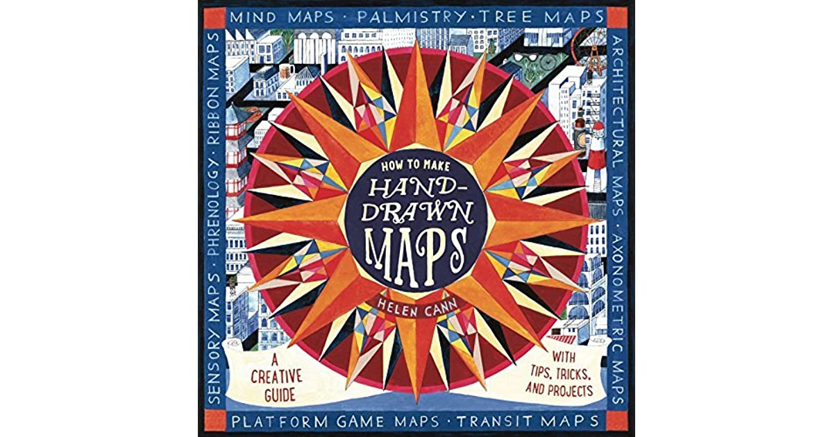 How To Make Hand Drawn Maps A Creative Guide With Tips Tricks And Projects By Helen Cann
