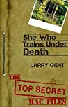 She Who Trains Under Death (The Top Secret Mac Files)