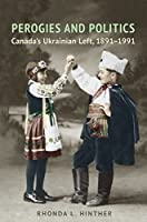 Perogies and Politics: Canada's Ukrainian Left, 1891-1991 (Studies in Gender and History)