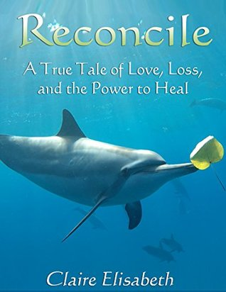 Reconcile: A True Tale of Love, Loss, and the Power to Heal