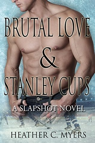 Brutal Love & Stanley Cups by Heather C. Myers