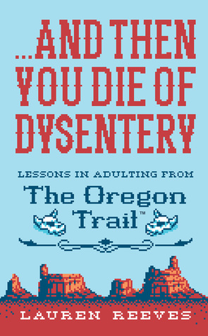 ...And Then You Die of Dysentery by Lauren Reeves