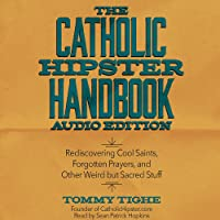 The Catholic Hipster Handbook: Audio Edition: Rediscovering Cool Saints, Forgotten Prayers, and Other Weird but Sacred Stuff