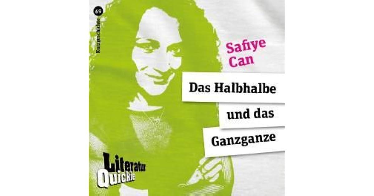 Das Halbhalbe Und Das Ganzganze By Safiye Can